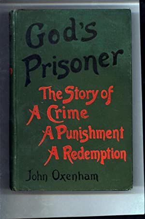 God's Prisoner / The Story of a: Oxenham, John (William