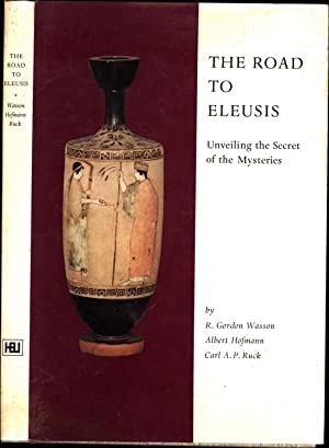 The Road to Eleusis / Unveiling the Secret of the Mysteries / Ethno-mycological studies No. 4
