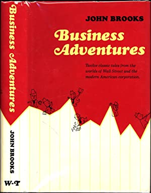 Business Adventures / Twelve classic tales from the worlds of Wall Street and the modern American...