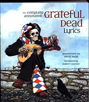 The Complete Annotated Grateful Dead Lyrics / The Collected Lyrics of Robert Hunter and John Barl...