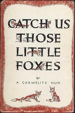 Catch Us Those Little Foxes: A Carmelite Nun