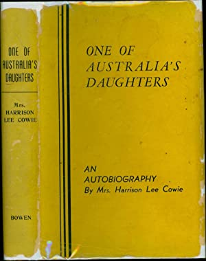 One of Australia's Daughters / An Autobiography of (SIGNED): Cowie, Mrs. Harrison Lee