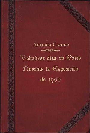 Veintitres Dias En Paris Durante La Exposicion De 1900 / Memoria Redactada y Presentada al ...