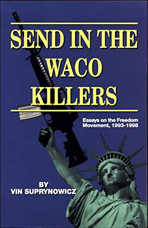 Send in the Waco Killers: Essays on: Vin Suprynowicz