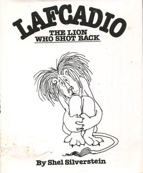 Lafcadio, the Lion Who Shot Back: Silverstein, Shel