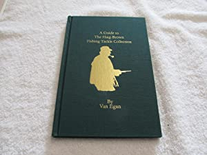 A Guide to the Haig-Brown Fishing Tackle Collection. {Limited Edition}.: Van Gorman Egan (Roderick ...