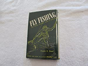Fly Fishing for Trout, Salmon, Bass &: Frank R. Steel.