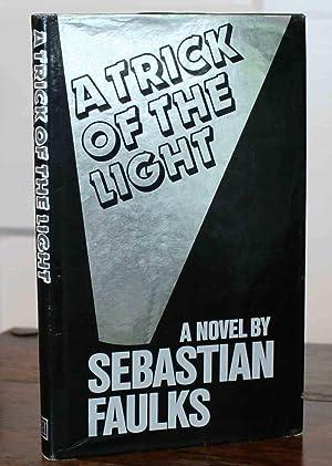 A Trick of the Light (First Printing): Faulks, Sebastian