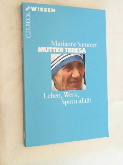 Mutter Teresa : Leben, Werk, Spiritualität. Beck'sche Reihe ; 2405 : C. H. Beck Wissen - Sammer, Marianne