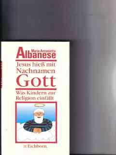 Jesus hiess mit Nachnamen Gott : was: Albanese, Maria Antonietta