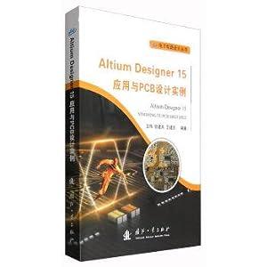 Designer Altium 15 applied to PCB design examples(Chinese Edition): WANG WEI . ZHANG JIAN BING DENG...
