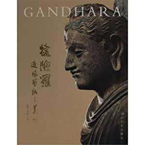 The beauty of gandhara sculpture art(Chinese Edition): JIE QING .