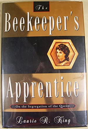 The Beekeeper's Apprentice: or On the Segregation of the Queen: King, Laurie R.