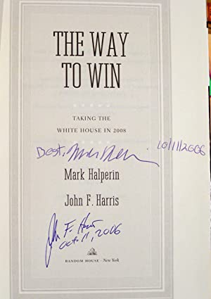 The Way to Win : Clinton, Bush, Rove, and How to Take the White House in 2008 (Signed x2, Dated): ...