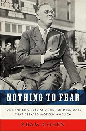 Nothing to Fear: Fdr's Inner Circle and the Hundred Days That Created Modern America: Cohen, ...