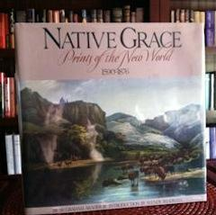 Native Grace: Prints of the New World, 1590-1876: Arader, W. Graham III