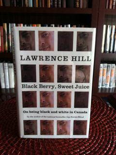 Black Berry, Sweet Juice: On Being Black and White in Canada (Signed first printing): Hill, ...