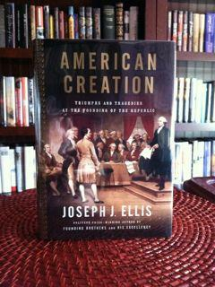 American Creation: Triumphs and Tragedies at the Founding of the Republic: Joseph J. Ellis
