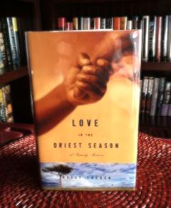 Love in the Driest Season: A Family Memoir (Signed First Printing): Tucker, Neely