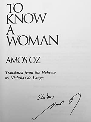 To Know a Woman (Signed First American Edition, first printing: Oz, Amos; translated by Nicholas de...