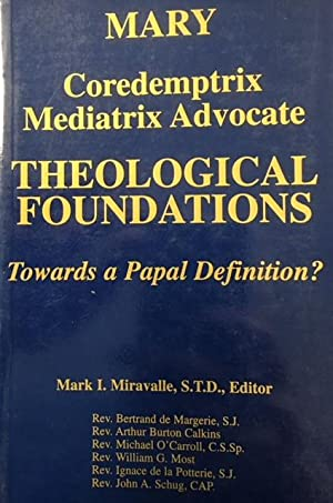 Mary, Coredemptrix, Mediatrix & Advocate: Theological Foundations-: Editor-Mark I. Miravalle