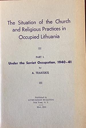The Situation of the Church and Religious Practices in Occupied Lithuania - Part I. Under the Sov...