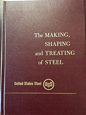 The Making, Shaping and Treating of Steel: Editor-Harold E. McGannon
