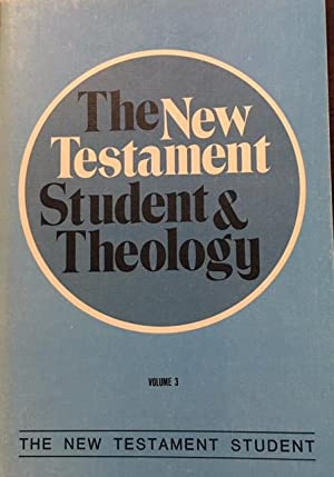 The New Testament Student and Theology (The: Editor-John H. Skilton