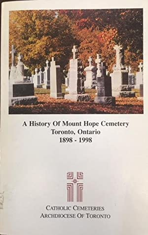 A History Of Mount Hope Cemetery, Toronto, Ontario, 1898-1998 [Signed]