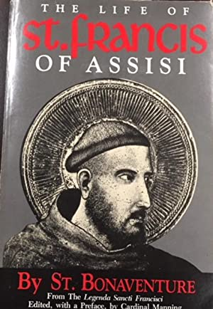 The Life of St. Francis of Assisi: St. Bonaventure, Editor-Cardinal