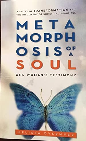 Metamorphosis of a Soul (One Woman's Testamony)