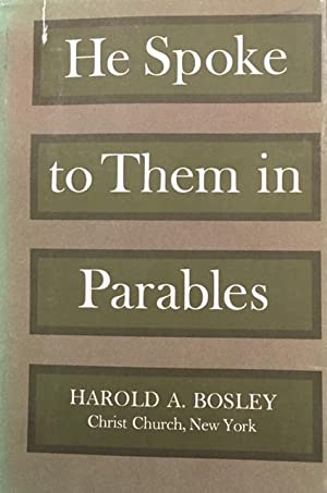 He Spoke To Them In Parables: Harold A. Bosley