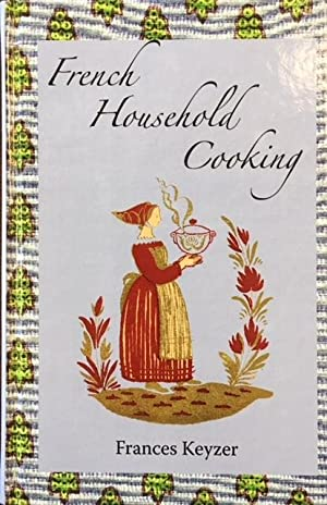 French Household Cooking: With Recipes from the Best Chefs of Paris (The Kegan Paul Library of Cu...