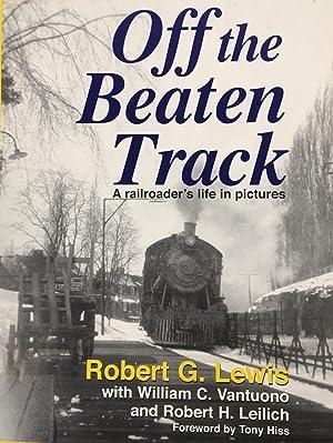 Off the Beaten Track: A Railroader's Life: Robert G. Lewis,
