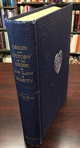 The Origin of the Order of Our Lady of Charity, or its History From its Foundation Until the Revo...