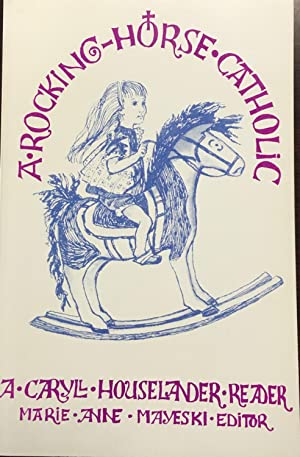 A Rocking Horse Catholic: A Caryll Houselander Reader
