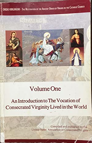 An Introduction to the Vocation of Consecrated Virginity Lived in the World (Volume One; 2012)