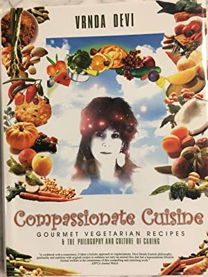Compassionate Cuisine Gourmet Vegetarian Recipes & The Philosophy and Culture of Caring (A Cookbo...