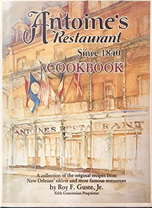 Antoine's Restaurant Since 1840 Cookbook: A collection of the original recipes from New Orleans' ...
