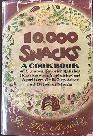 10,000 Snacks: a Cookbook of canapes, savories, relishes, hors d'oeuvres, sandwiches, and appetiz...