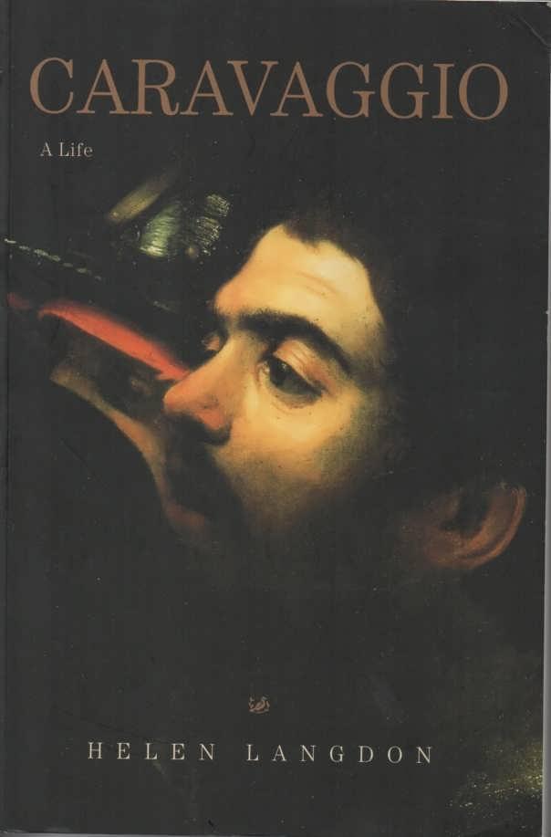 Caravaggio A Life: Langdon, Helen