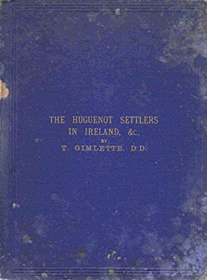 The History of the Huguenot Settlers in Ireland And Other Literary Remains: Gimlette, Thomas