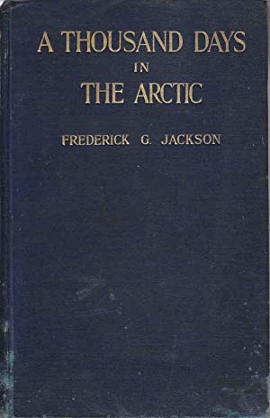A Thousand Days in the Arctic: Jackson, Frederick G.