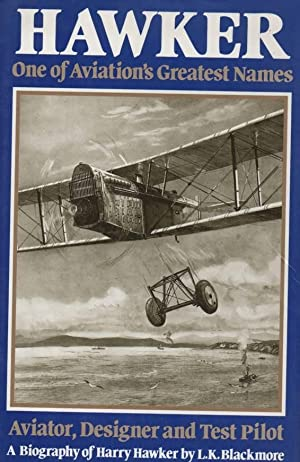Hawker One of Aviations Greatest Names - Aviator Designer and Test Pilot: Blackmore, L. K.