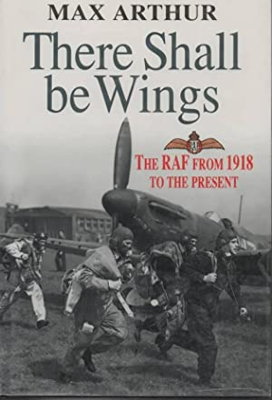 There Shall be Wings The RAF: 1918 to the Present: Arthur, Max