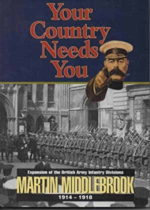 Your Country Needs You! Expansion of the British Army Infantry Division, 1914-18: Middlebrook, ...