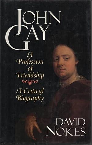 John Gay, a Profession of Friendship A Critical Biography: Nokes, David