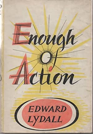 Enough of Action: Lydall, Edward