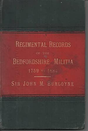 Regimental Records of the Bedfordshire Militia From 1759 - 1884: Burgoyne, Sir John M