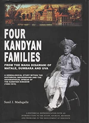 Four Kandyan Families From the Maha Disawani of Matale, Dumbara and Ava: Madugalle, J Sunil